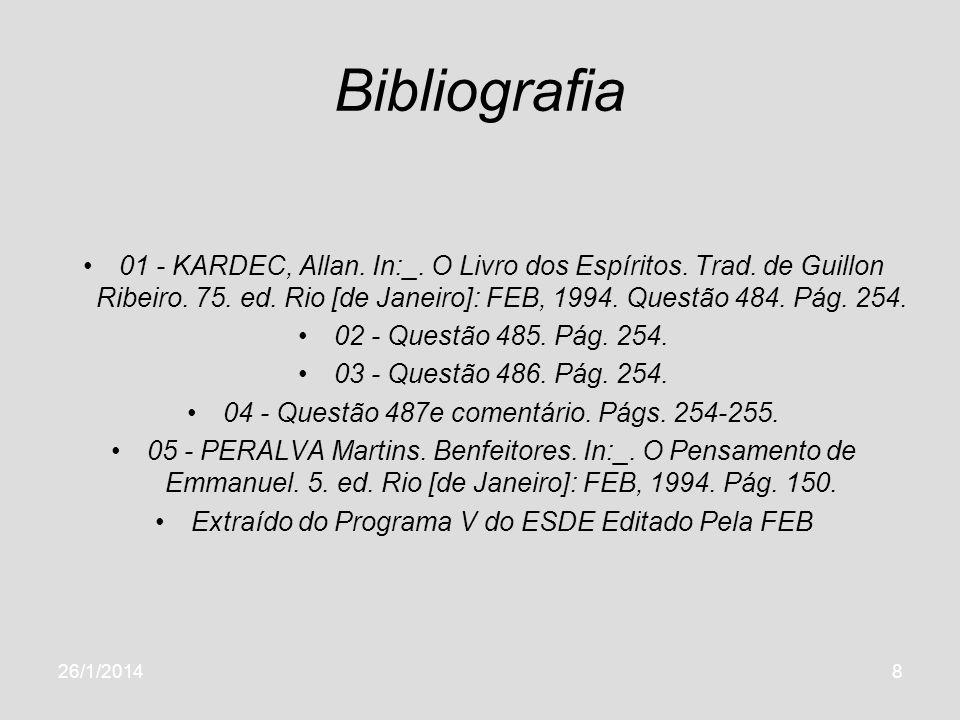 Bibliografia 01 - KARDEC, Allan. In:_. O Livro dos Espíritos. Trad. de Guillon Ribeiro. 75. ed. Rio [de Janeiro]: FEB, 1994. Questão 484. Pág. 254.